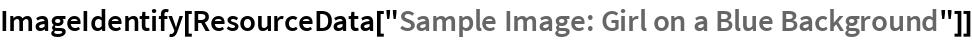 "ImageIdentify[ResourceData[""Sample Image: Girl on a Blue Background""]]"