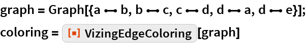 "graph = Graph[{a \[UndirectedEdge] b, b \[UndirectedEdge] c, c \[UndirectedEdge] d, d \[UndirectedEdge] a, d \[UndirectedEdge] e}]; coloring = ResourceFunction[""VizingEdgeColoring""][graph]"