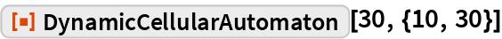 "ResourceFunction[""DynamicCellularAutomaton""][30, {10, 30}]"