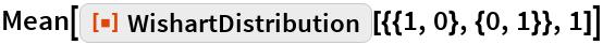 """Mean[ResourceFunction[""""WishartDistribution""""][{{1, 0}, {0, 1}}, 1]]"""