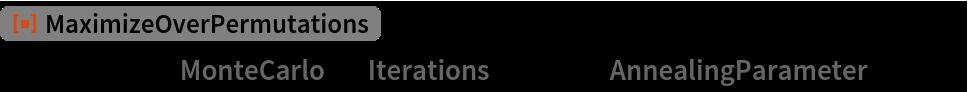 "ResourceFunction[""MaximizeOverPermutations""][g, m, Method -> {""MonteCarlo"", ""Iterations"" -> 10^5, ""AnnealingParameter"" -> 10}]"