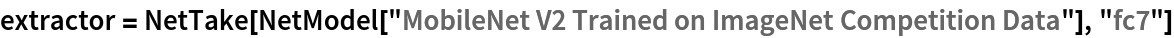 """extractor = NetTake[NetModel[    """"MobileNet V2 Trained on ImageNet Competition Data""""], """"fc7""""]"""