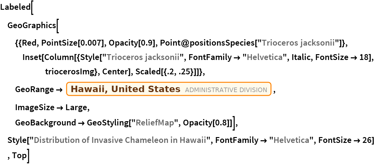 "Labeled[GeoGraphics[{{Red, PointSize[0.007], Opacity[0.9], Point@positionsSpecies[""Trioceros jacksonii""]}, Inset[Column[{Style[""Trioceros jacksonii"", FontFamily -> ""Helvetica"", Italic, FontSize -> 18], triocerosImg}, Center], Scaled[{.2, .25}]]},   GeoRange -> Entity[""AdministrativeDivision"", {""Hawaii"", ""UnitedStates""}],   ImageSize -> Large,   GeoBackground -> GeoStyling[""ReliefMap"", Opacity[0.8]]], Style[""Distribution of Invasive Chameleon in Hawaii"", FontFamily -> ""Helvetica"", FontSize -> 26]  , Top]"