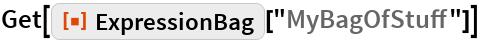 "Get[ResourceFunction[""ExpressionBag""][""MyBagOfStuff""]]"