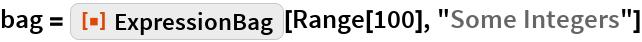 "bag = ResourceFunction[""ExpressionBag""][Range[100], ""Some Integers""]"