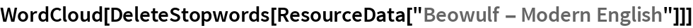 "WordCloud[DeleteStopwords[ResourceData[""Beowulf - Modern English""]]]"