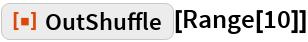 """ResourceFunction[""""OutShuffle""""][Range[10]]"""