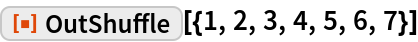 """ResourceFunction[""""OutShuffle""""][{1, 2, 3, 4, 5, 6, 7}]"""