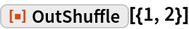 """ResourceFunction[""""OutShuffle""""][{1, 2}]"""