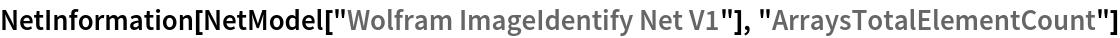 "NetInformation[  NetModel[""Wolfram ImageIdentify Net V1""], ""ArraysTotalElementCount""]"