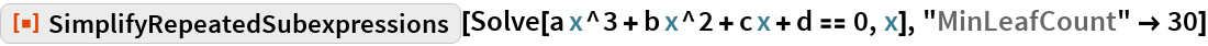 """ResourceFunction[""""SimplifyRepeatedSubexpressions""""][  Solve[a x^3 + b x^2 + c x + d == 0, x], """"MinLeafCount"""" -> 30]"""