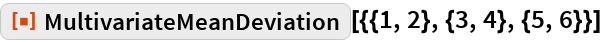 """ResourceFunction[  """"MultivariateMeanDeviation""""][{{1, 2}, {3, 4}, {5, 6}}]"""