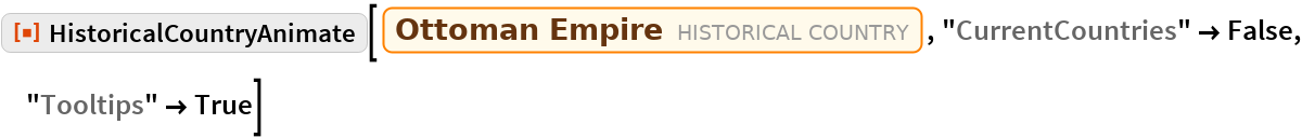 """ResourceFunction[""""HistoricalCountryAnimate""""][  Entity[""""HistoricalCountry"""", """"OttomanEmpire""""], """"CurrentCountries"""" -> False, """"Tooltips"""" -> True]"""