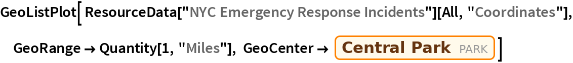 "GeoListPlot[ ResourceData[""NYC Emergency Response Incidents""][All, ""Coordinates""],   GeoRange -> Quantity[1, ""Miles""], GeoCenter -> Entity[""Park"", ""CentralParkNYC""]]"