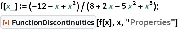"f[x_] := (-12 - x + x^2)/(8 + 2 x - 5 x^2 + x^3); ResourceFunction[""FunctionDiscontinuities""][f[x], x, ""Properties""]"