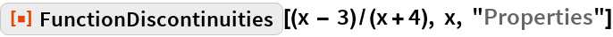 "ResourceFunction[  ""FunctionDiscontinuities""][(x - 3)/(x + 4), x, ""Properties""]"