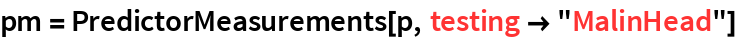 "pm = PredictorMeasurements[p, testing -> ""MalinHead""]"