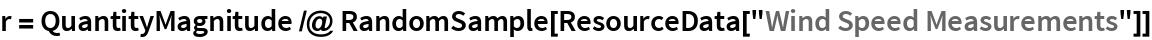 "r = QuantityMagnitude /@ RandomSample[ResourceData[""Wind Speed Measurements""]]"