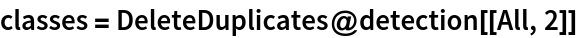 classes = DeleteDuplicates@detection[[All, 2]]
