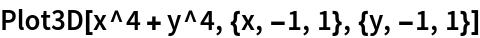 Plot3D[x^4 + y^4, {x, -1, 1}, {y, -1, 1}]