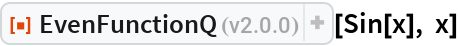 "ResourceFunction[""EvenFunctionQ""][Sin[x], x]"