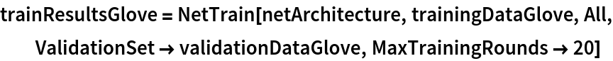 trainResultsGlove = NetTrain[netArchitecture, trainingDataGlove, All, ValidationSet -> validationDataGlove, MaxTrainingRounds -> 20]