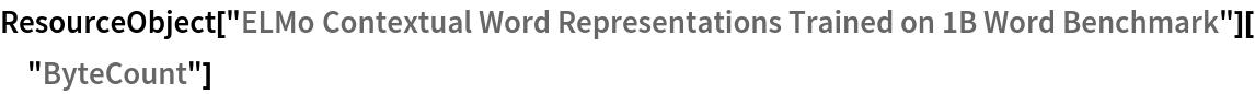 "ResourceObject[   ""ELMo Contextual Word Representations Trained on 1B Word \ Benchmark""][""ByteCount""]"