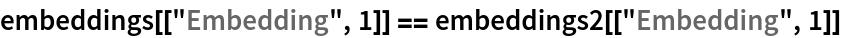 "embeddings[[""Embedding"", 1]] == embeddings2[[""Embedding"", 1]]"