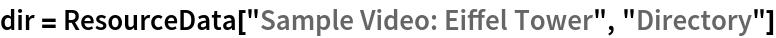"dir = ResourceData[\!\(\* TagBox[""\""\<Sample Video: Eiffel Tower\>\"""", #& , BoxID -> ""ResourceTag-Sample Video: Eiffel Tower-Input"", AutoDelete->True]\), ""Directory""]"