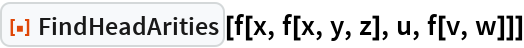 "ResourceFunction[""FindHeadArities""][f[x, f[x, y, z], u, f[v, w]]]"