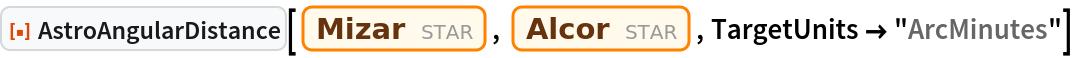 "ResourceFunction[""AstroAngularDistance""][Entity[""Star"", ""Mizar""], Entity[""Star"", ""Alcor""], TargetUnits -> ""ArcMinutes""]"
