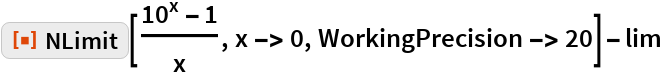 "ResourceFunction[""NLimit""][(10^x - 1)/x, x -> 0, WorkingPrecision -> 20] - lim"