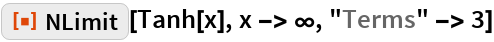 """ResourceFunction[""""NLimit""""][Tanh[x], x -> \[Infinity], """"Terms"""" -> 3]"""