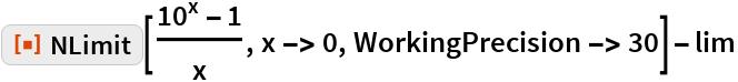 "ResourceFunction[""NLimit""][(10^x - 1)/x, x -> 0, WorkingPrecision -> 30] - lim"