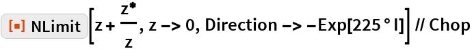 "ResourceFunction[""NLimit""][z + z\[Conjugate]/z, z -> 0, Direction -> -Exp[225 \[Degree] I]] // Chop"