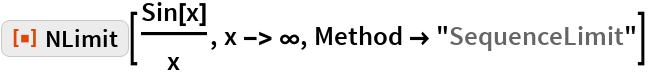 "ResourceFunction[""NLimit""][Sin[x]/x, x -> \[Infinity], Method -> ""SequenceLimit""]"