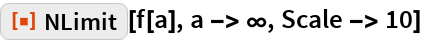 """ResourceFunction[""""NLimit""""][f[a], a -> \[Infinity], Scale -> 10]"""