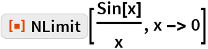 """ResourceFunction[""""NLimit""""][Sin[x]/x, x -> 0]"""