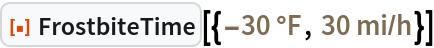 "ResourceFunction[  ""FrostbiteTime""][{Quantity[-30, ""DegreesFahrenheit""], Quantity[30, (""Miles"")/(""Hours"")]}]"