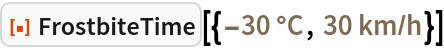 "ResourceFunction[  ""FrostbiteTime""][{Quantity[-30, ""DegreesCelsius""], Quantity[30, (""Kilometers"")/(""Hours"")]}]"