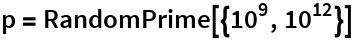 p = RandomPrime[{10^9, 10^12}]