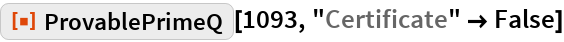 "ResourceFunction[""ProvablePrimeQ""][1093, ""Certificate"" -> False]"