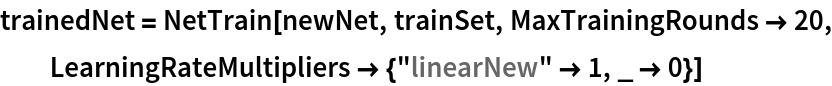 "trainedNet = NetTrain[newNet, trainSet, MaxTrainingRounds -> 20, LearningRateMultipliers -> {""linearNew"" -> 1, _ -> 0}]"