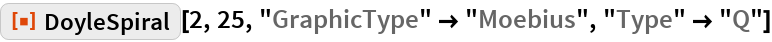 "ResourceFunction[""DoyleSpiral""][2, 25, ""GraphicType"" -> ""Moebius"", ""Type"" -> ""Q""]"