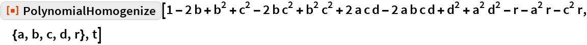 "ResourceFunction[""PolynomialHomogenize""][  1 - 2 b + b^2 + c^2 - 2 b c^2 + b^2 c^2 + 2 a c d - 2 a b c d + d^2 +    a^2 d^2 - r - a^2 r - c^2 r, {a, b, c, d, r}, t]"