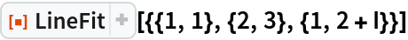 """ResourceFunction[""""LineFit""""][{{1, 1}, {2, 3}, {1, 2 + I}}]"""