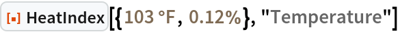 """ResourceFunction[  """"HeatIndex""""][{Quantity[103, """"DegreesFahrenheit""""], Quantity[0.12, """"Percent""""]}, """"Temperature""""]"""
