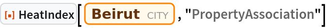 """ResourceFunction[""""HeatIndex""""][  Entity[""""City"""", {""""Beirut"""", """"Beirut"""", """"Lebanon""""}], """"PropertyAssociation""""]"""