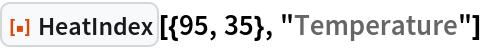 """ResourceFunction[""""HeatIndex""""][{95, 35}, """"Temperature""""]"""