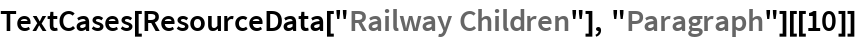 """TextCases[ResourceData[""""Railway Children""""], """"Paragraph""""][[10]]"""